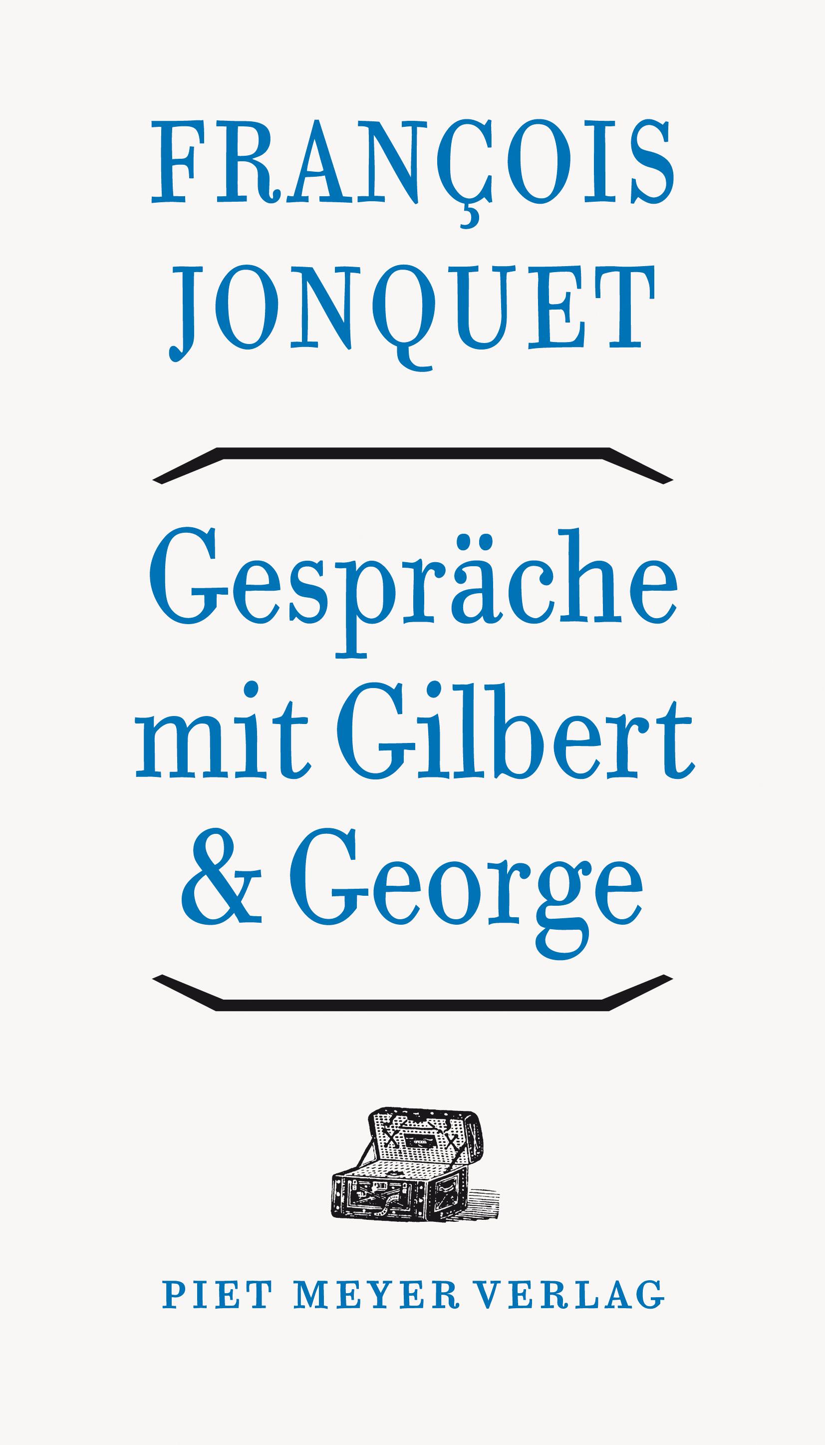 François Jonquet. Gespräche mit Gilbert & George